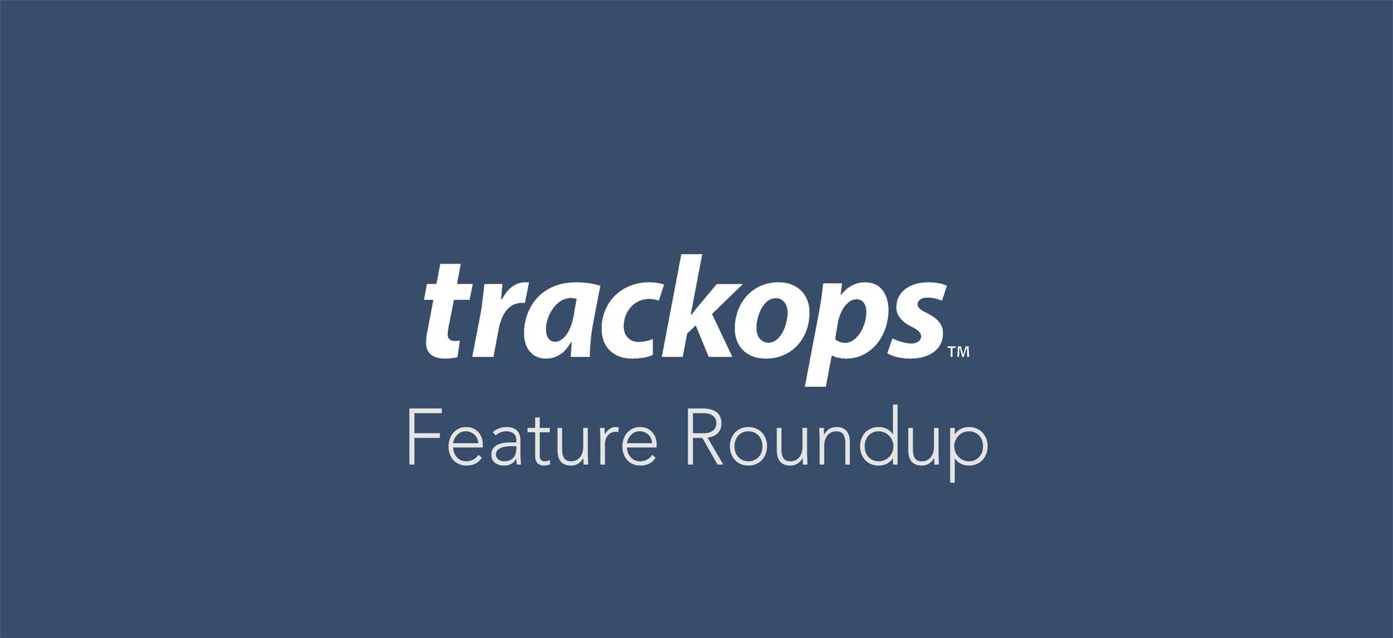 Trackops Feature Roundup May 2016